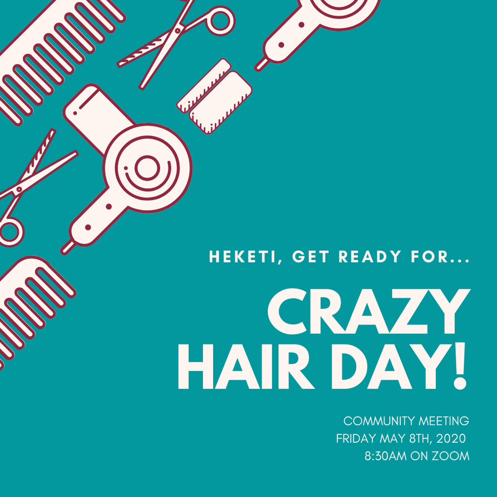 Crazy hair day tomorrow! Community meeting on Friday May 8th, 2020 at 8:30 am on Zoom.